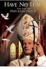 Have No Fear: The Life of Pope John Paul II (2005)