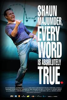 Shaun Majumder, Every Word Is Absolutely True
