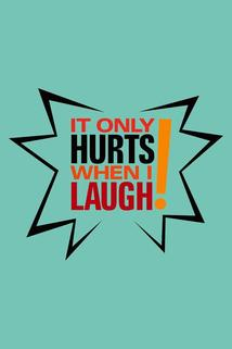 It Only Hurts When I Laugh
