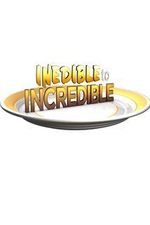 Inedible to Incredible