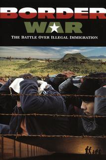 Border War: The Battle Over Illegal Immigration