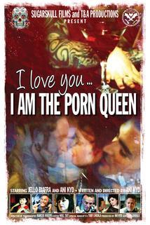 I Love You... I am The Porn Queen  - I Love You... I am The Porn Queen
