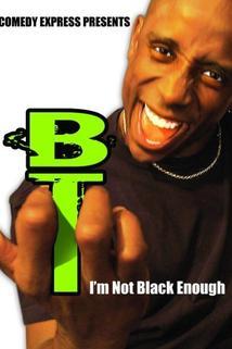 B.T.: I'm Not Black Enough