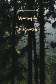 Waiting on Sasquatch
