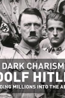 The Dark Charisma of Adolf Hitler  - The Dark Charisma of Adolf Hitler