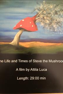 The Life and Times of Steve the Mushroom