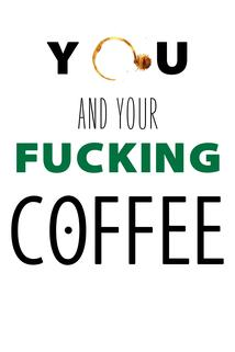 You and Your Fucking Coffee