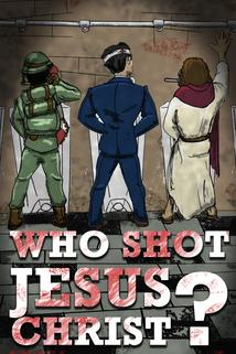 Who Shot Jesus Christ?
