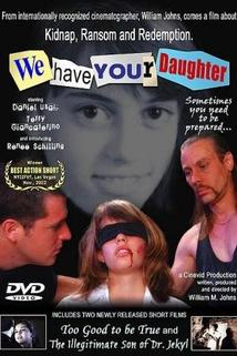 We Have Your Daughter