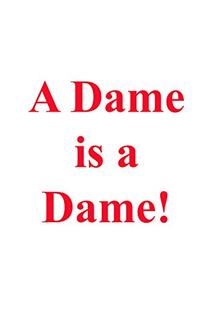 A Dame Is a Dame