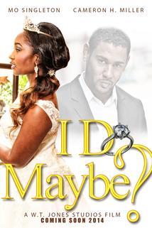 I Do, Maybe? ()  - I Do, Maybe?