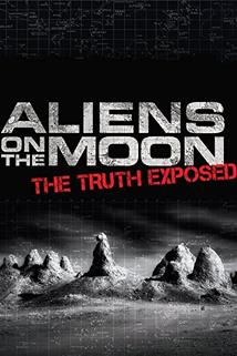 Aliens on the Moon: The Truth Exposed  - Aliens on the Moon: The Truth Exposed