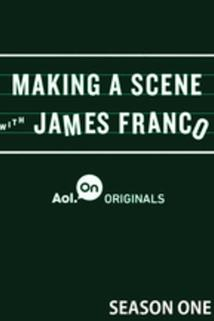 Making a Scene with James Franco  - Making a Scene with James Franco