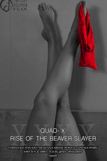 Quad X: Rise of the Beaver Slayer