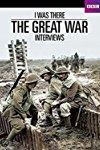 I Was There: The Great War Interviews  - I Was There: The Great War Interviews