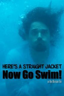 Here's a Straight Jacket Now Go Swim