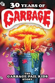 30 Years of Garbage: The Garbage Pail Kids Story  - 30 Years of Garbage: The Garbage Pail Kids Story