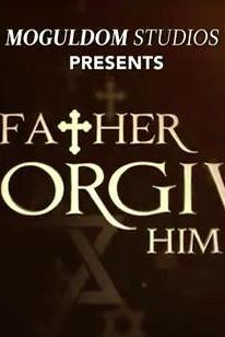 Father Forgive Him