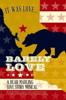 Barely Love: A Bear Mauling Love Story Musical  - Barely Love: A Bear Mauling Love Story Musical
