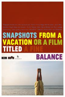Snapshots from a Vacation or a Film Titled a Fine Balance