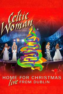 Celtic Woman: Home for Christmas - Live from Dublin