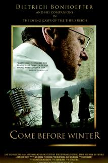 Come Before Winter: Dietrich Bonhoeffer and His Companions in the Dying Gasps of the Third Reich