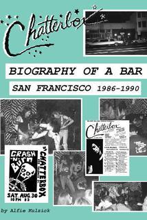 Chatterbox Biography of a Bar San Francisco 1986-1990