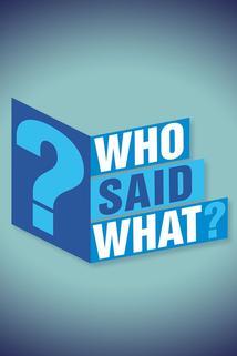 Who Said What?
