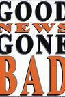 Good News Gone Bad