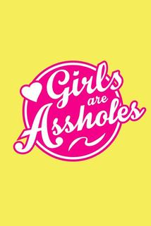 Girls Are Assholes