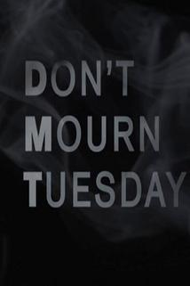 Don't Mourn Tuesday