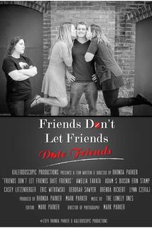 Friends Don't Let Friends Date Friends