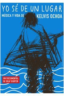 Yo sé de un lugar - Música y vida de Kelvis Ochoa