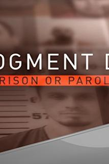Judgment Day: Prison or Parole?  - Judgment Day: Prison or Parole?