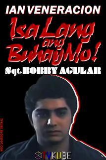 Sgt. Bobby Aguilar: Isa Lang Ang Buhay mo!