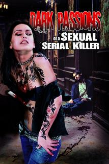 Dark Passions of a Sexual Serial Killer