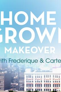 Home Grown Makeover with Frederique and Carter