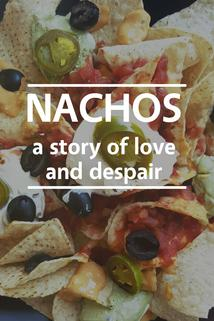 Nachos: A Story of Love and Despair