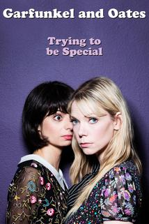 Garfunkel and Oates: Trying to Be Special  - Garfunkel and Oates: Trying to Be Special
