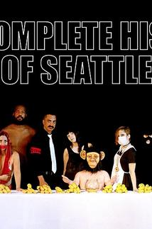 The Complete History of Seattle
