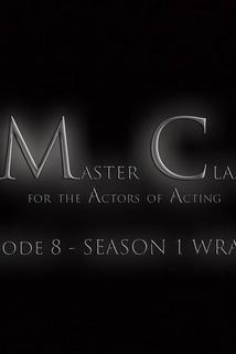 Master Class for the Actors of Acting - Season 1 Wrap Up