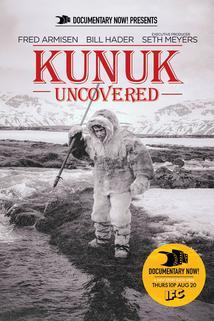Documentary Now! - Kunuk Uncovered  - Kunuk Uncovered