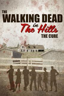 The Walking Dead in the Hills: The Cure  - The Walking Dead in the Hills: The Cure