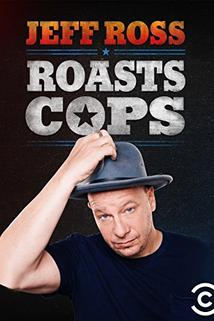 Jeff Ross Roasts Cops  - Jeff Ross Roasts Cops