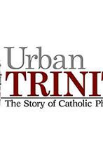 Urban Trinity: The Story of Catholic Philadelphia