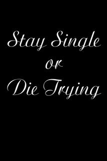 Stay Single or Die Trying
