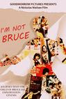 I'm Not Bruce ()