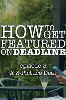 How to Get Featured on Deadline - A 3-Picture Deal