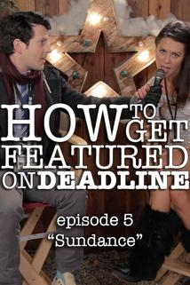 How to Get Featured on Deadline - Sundance  - Sundance