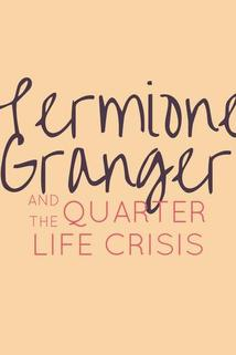 Hermione Granger and the Quarter Life Crisis